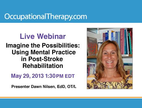 Live Webinar May 29 Dawn Nilsen Presents Using Mental Practice in Post-Stroke Rehabilitation